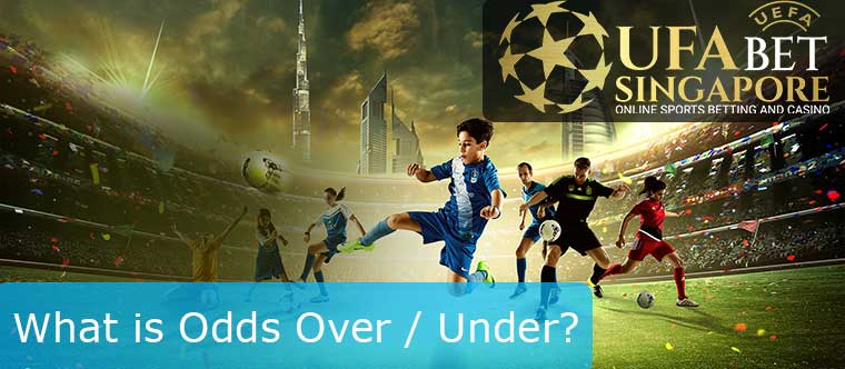 What is Odds Over / Under? How to play the Odds Over / Under in Football Betting?
